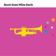 Stunt Goes Miles Davis