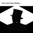 Stunt Goes Duke Ellington