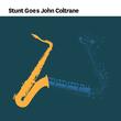 Stunt Goes John Coltrane