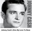 Johnny Cash's Give My Love To Rose