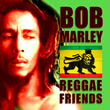 Bob Marley - Reggae Friends