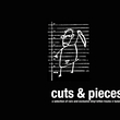 Cuts & Pieces