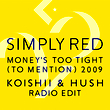 Money's Too Tight (To Mention) '09 (Koishii & Hush Radio Edit)