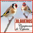 Jilgueros Campeones de España. Metodo de Entrenamiento Para Criadores del Jilguero