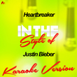 Heartbreaker (In the Style of Justin Bieber) [Karaoke Version] - Single