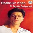 Shahrukh Khan - El Rey De Bollywood