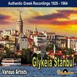 Glykeia Stanbul  (Authentic Greek Recordings 1926 - 1964)