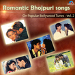 Romantic Bhojpuri Songs - On Popular Bollywood Tunes, Vol. 2