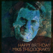 Happy Birthday Mikis Theodorakis!