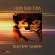 Hum Aur Tum / Khotay Sikkay