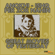 Anokhi / Ishq Per Zor Nahin (Great Movies of Yesterday)