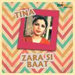 Zara Si Baat / Tina