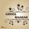 Naadan / Anmol