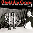 Oriental Jazz Caravan - Mainstream Jazz with Middle Eastern Influence, Vol. 1
