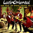 Latin Oriental - Latin Music with Oriental Influence, Vol. 1
