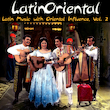 Latin Oriental - Latin Music with Oriental Influence, Vol. 2
